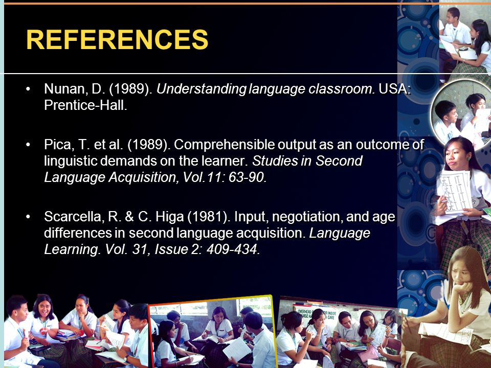 REFERENCES Nunan, D. (1989). Understanding language classroom. USA: Prentice-Hall.