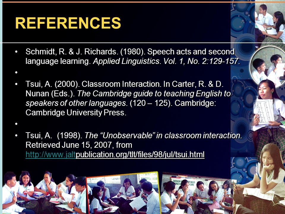 REFERENCES Schmidt, R. & J. Richards. (1980). Speech acts and second language learning. Applied Linguistics. Vol. 1, No. 2:129-157.