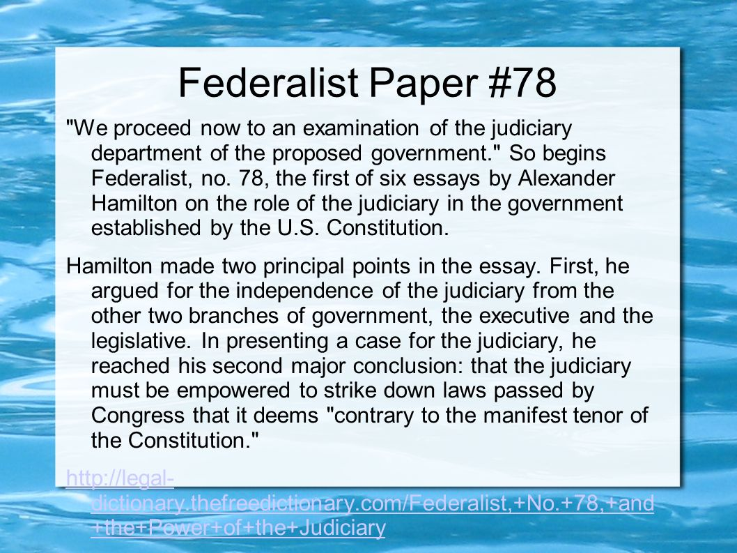 alexander hamiltons federalist no 78 essay The federalist papers summary no 78: hamilton may 28, 1788 this paper begins an examination of the judiciary department of the proposed government.