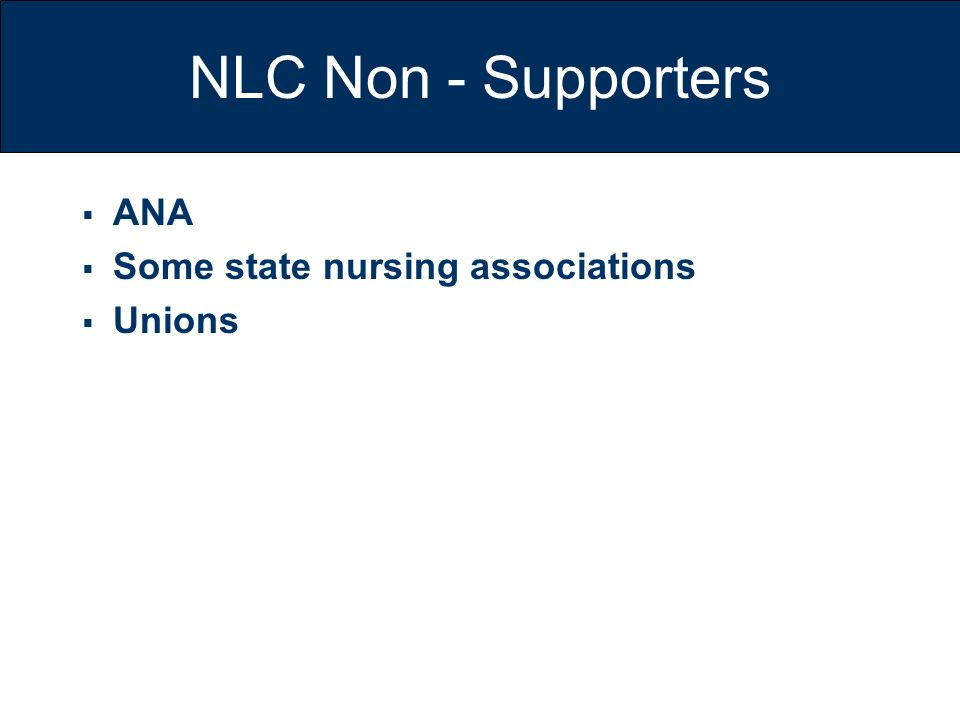 NLC Non - Supporters ANA Some state nursing associations Unions