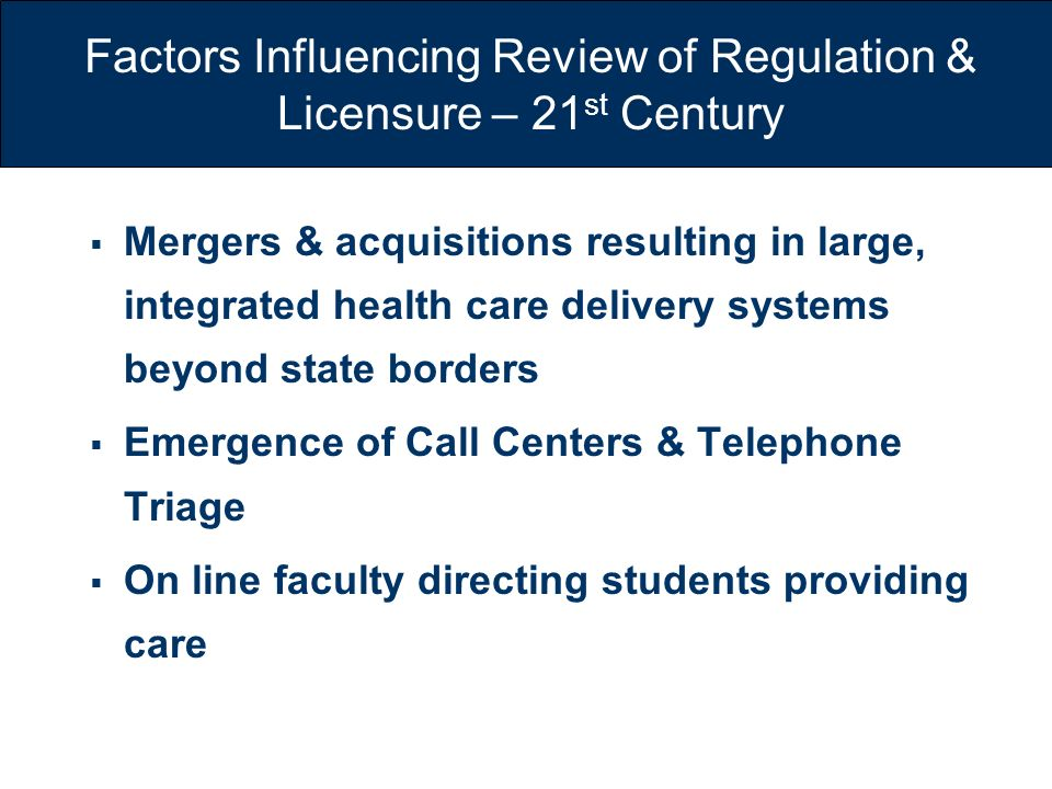 Factors Influencing Review of Regulation & Licensure – 21st Century
