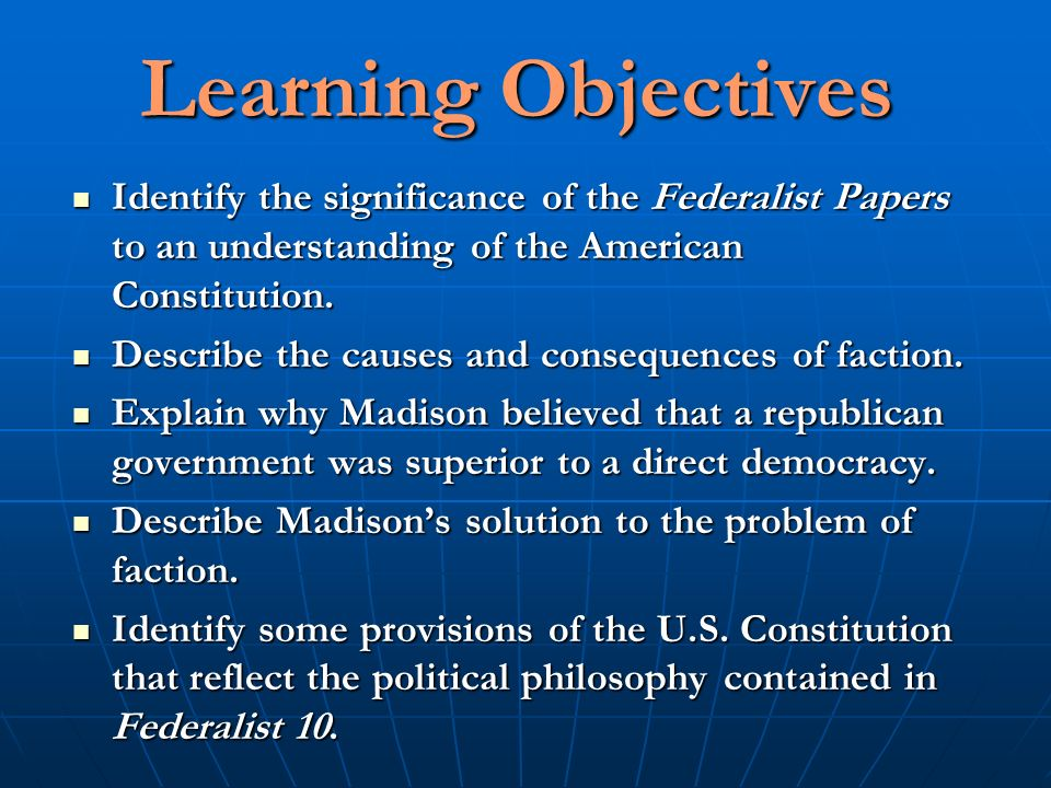 the objectives of the federalist paper 10 The selected text is the federalist, paper number 10, written by james madison in which he discusses the threat of factions, the objectives: through this.