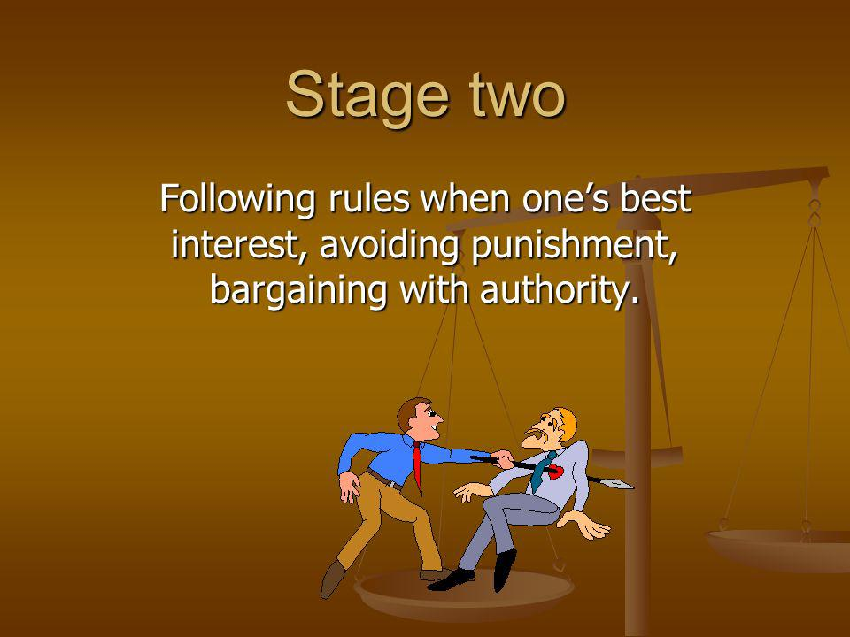 Stage two Following rules when one's best interest, avoiding punishment, bargaining with authority.