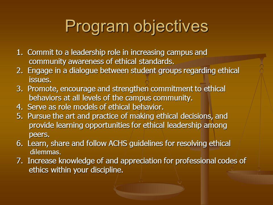 Program objectives 1. Commit to a leadership role in increasing campus and. community awareness of ethical standards.