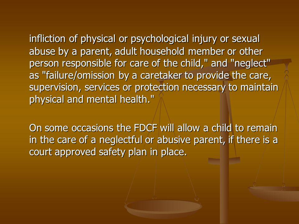 infliction of physical or psychological injury or sexual abuse by a parent, adult household member or other person responsible for care of the child, and neglect as failure/omission by a caretaker to provide the care, supervision, services or protection necessary to maintain physical and mental health.