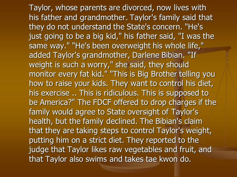 Taylor, whose parents are divorced, now lives with his father and grandmother.