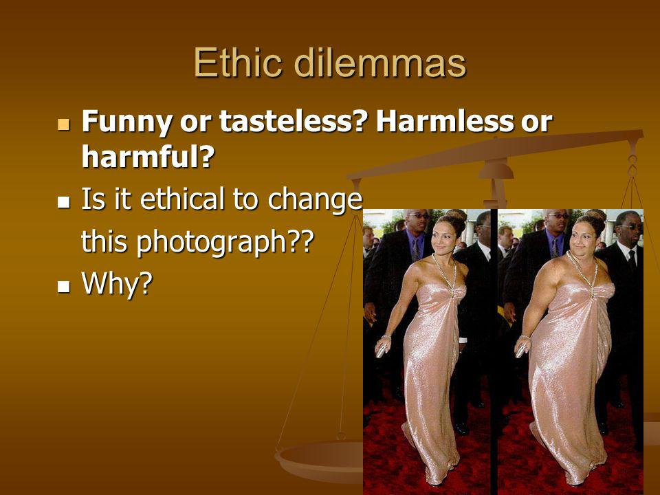 Ethic dilemmas Funny or tasteless Harmless or harmful