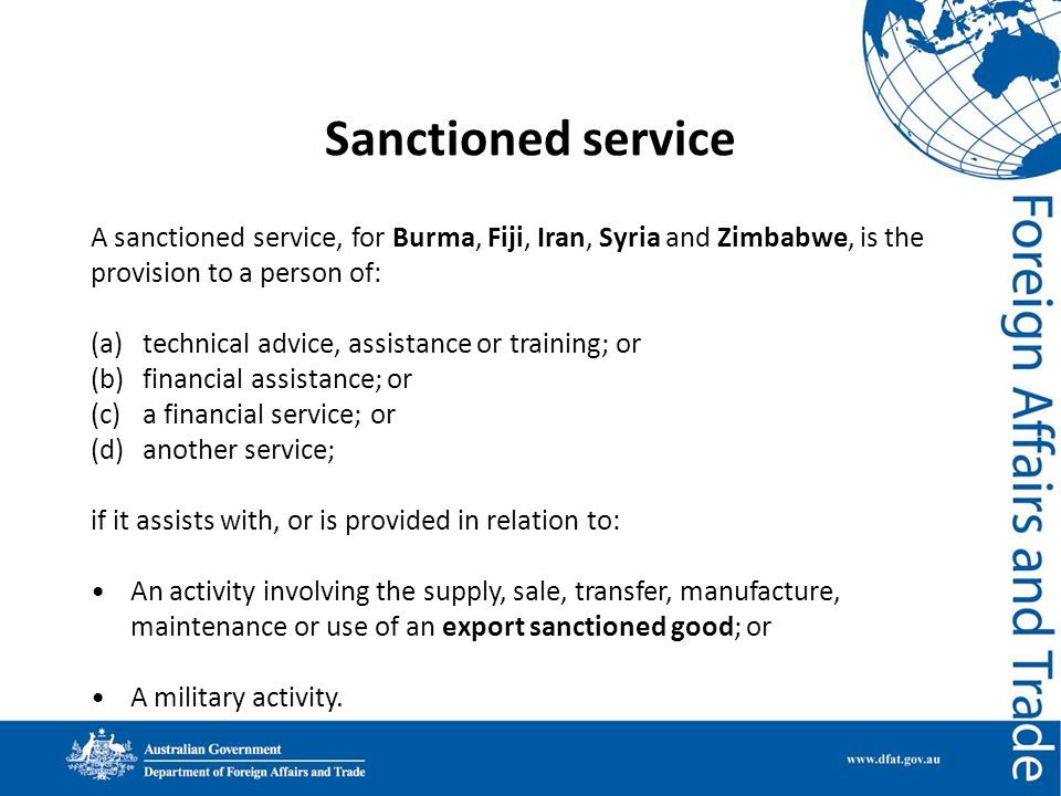 Sanctioned service A sanctioned service, for Burma, Fiji, Iran, Syria and Zimbabwe, is the provision to a person of: