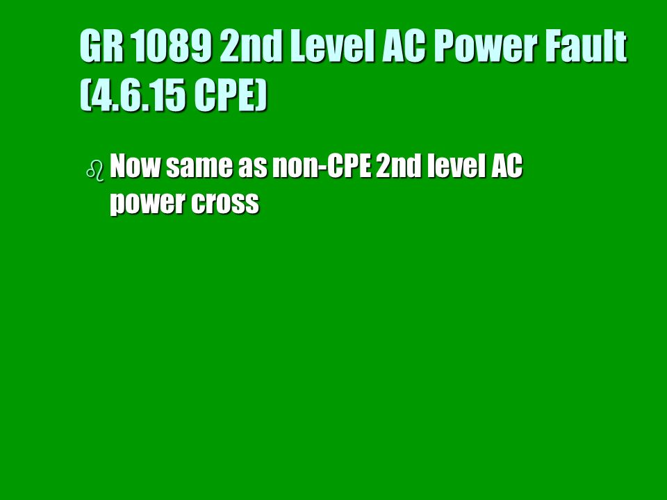 GR nd Level AC Power Fault ( CPE)