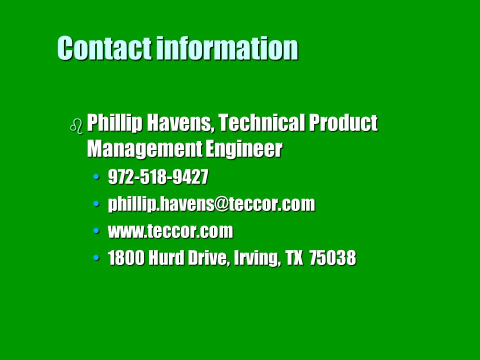 Contact information Phillip Havens, Technical Product Management Engineer. 972-518-9427. phillip.havens@teccor.com.