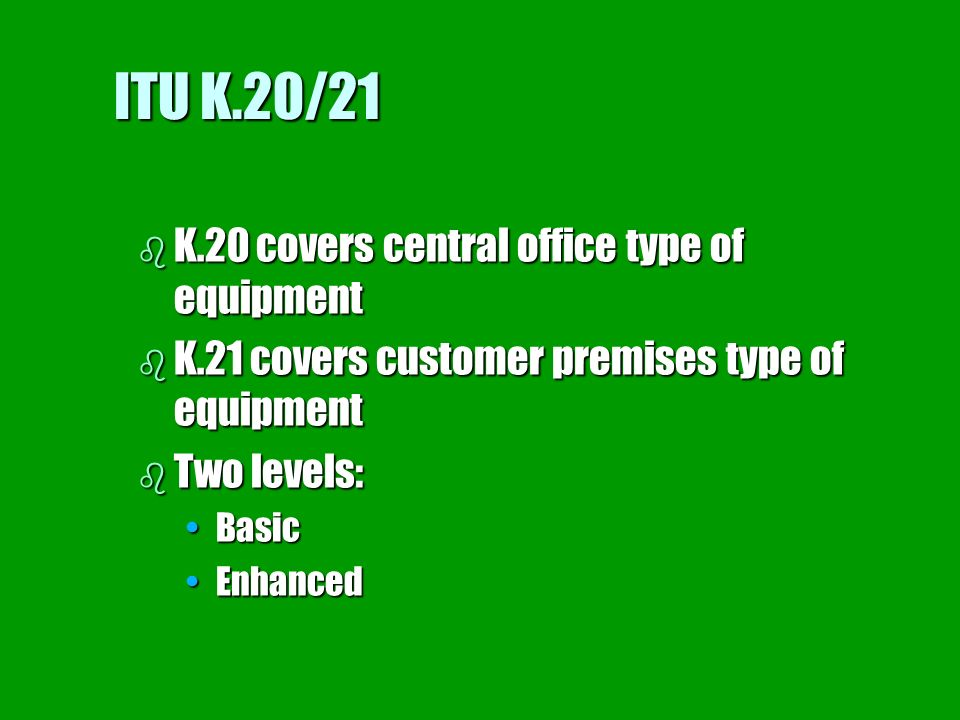 ITU K.20/21 K.20 covers central office type of equipment