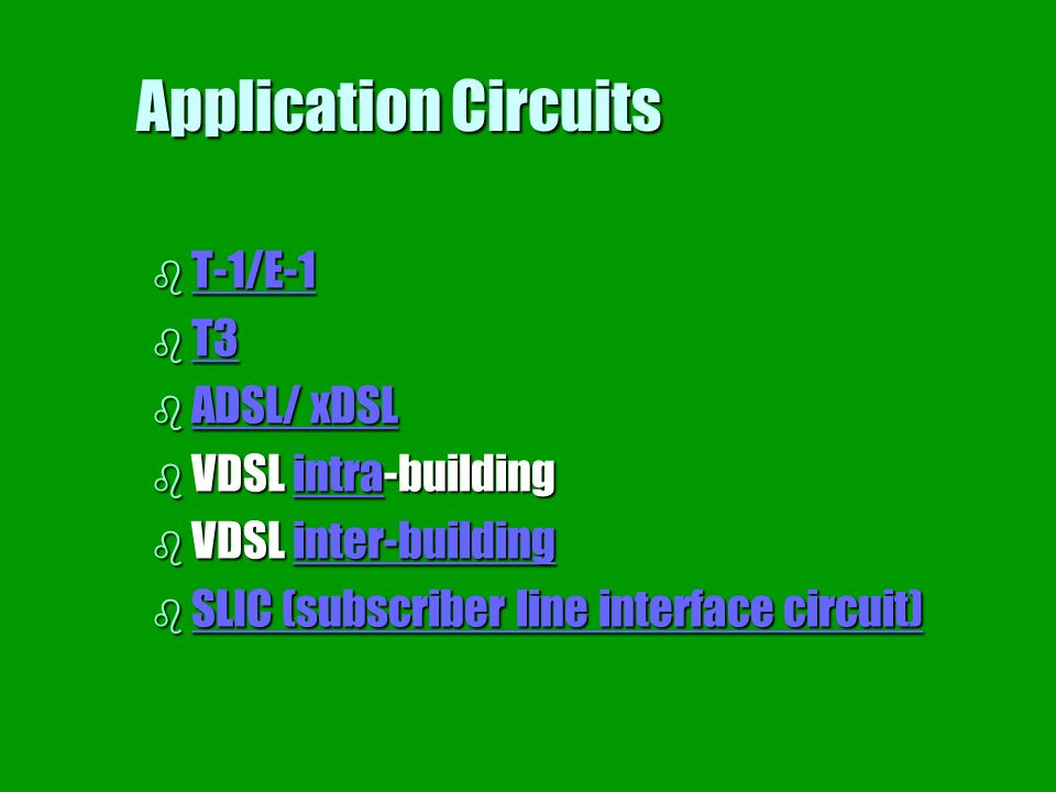 Application Circuits T-1/E-1 T3 ADSL/ xDSL VDSL intra-building