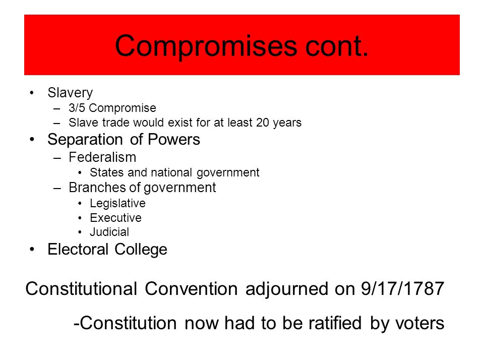 Compromises cont. Constitutional Convention adjourned on 9/17/1787