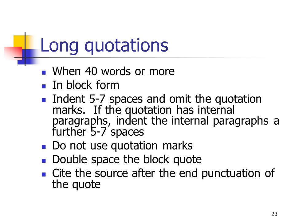 Long quotations When 40 words or more In block form