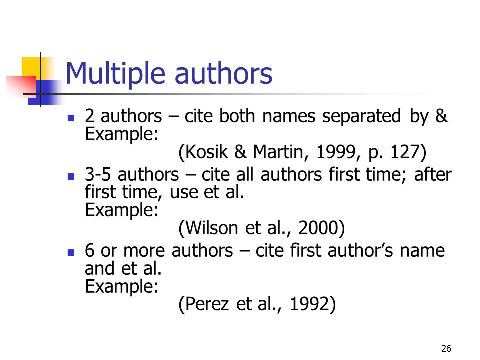 Multiple authors 2 authors – cite both names separated by & Example: (Kosik & Martin, 1999, p. 127)