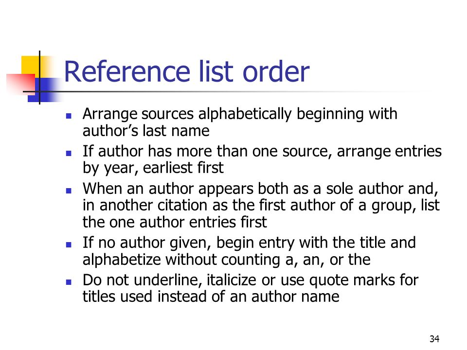Reference list order Arrange sources alphabetically beginning with author's last name.