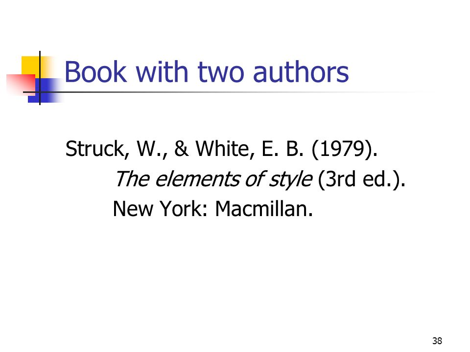 Book with two authors Struck, W., & White, E. B. (1979).