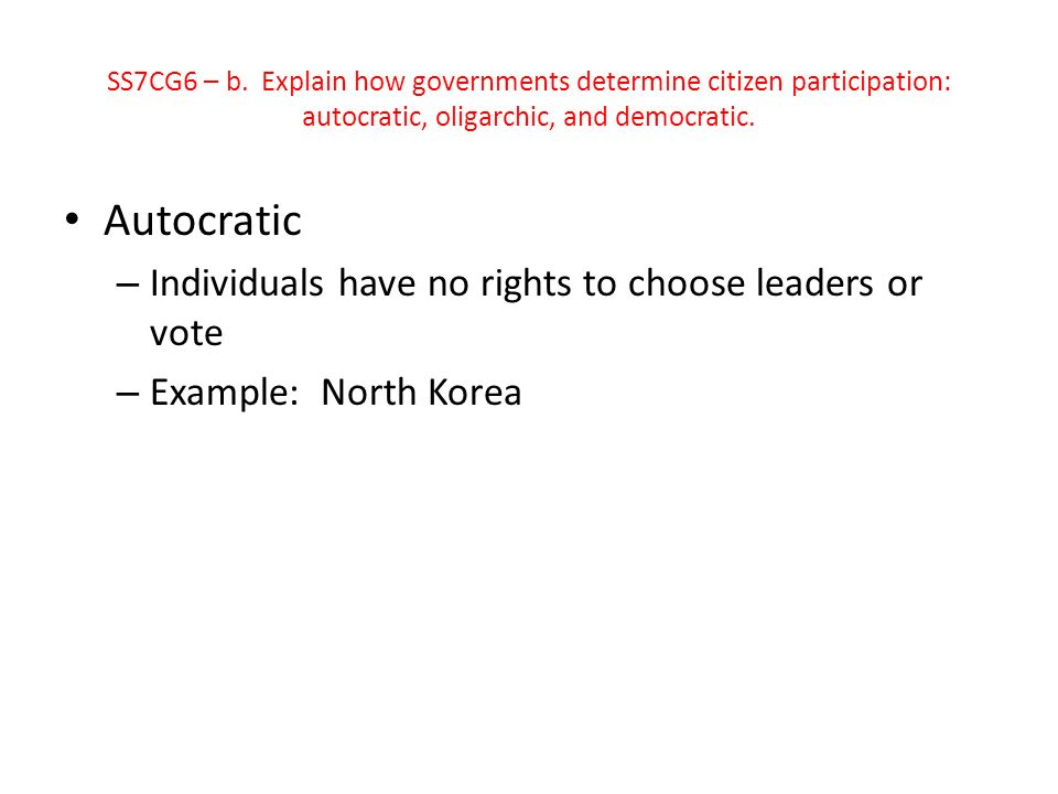 Autocratic Individuals have no rights to choose leaders or vote