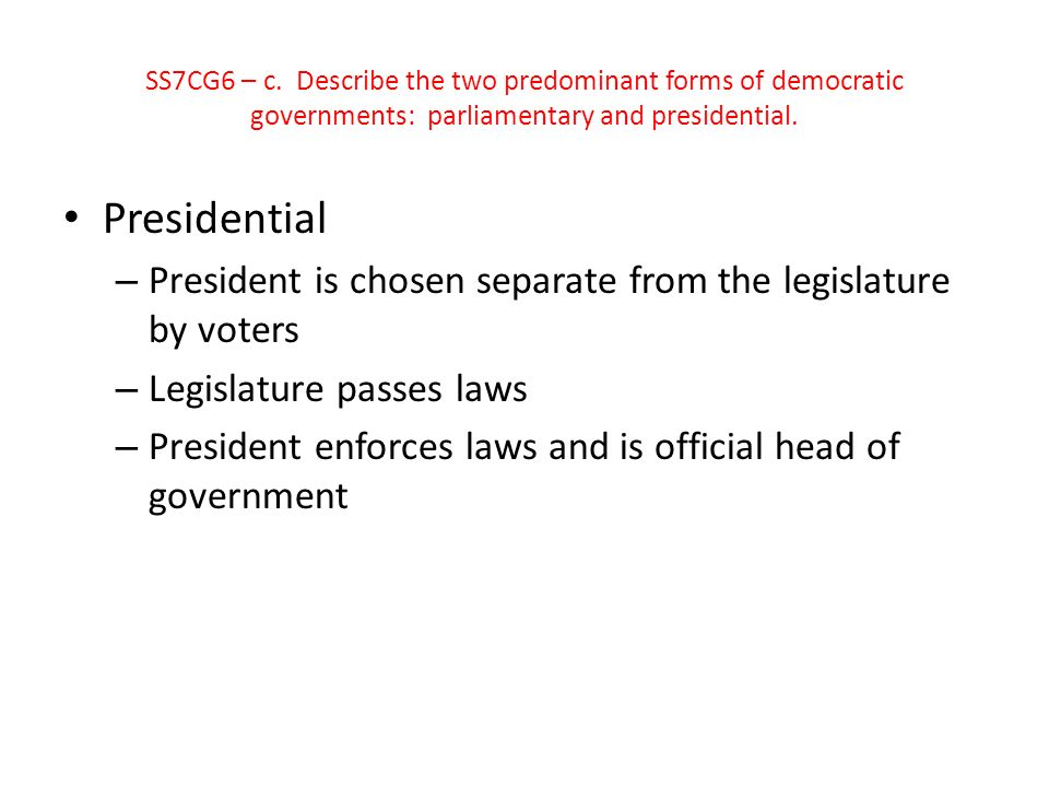 SS7CG6 – c. Describe the two predominant forms of democratic governments: parliamentary and presidential.