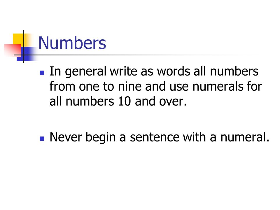 Numbers In general write as words all numbers from one to nine and use numerals for all numbers 10 and over.