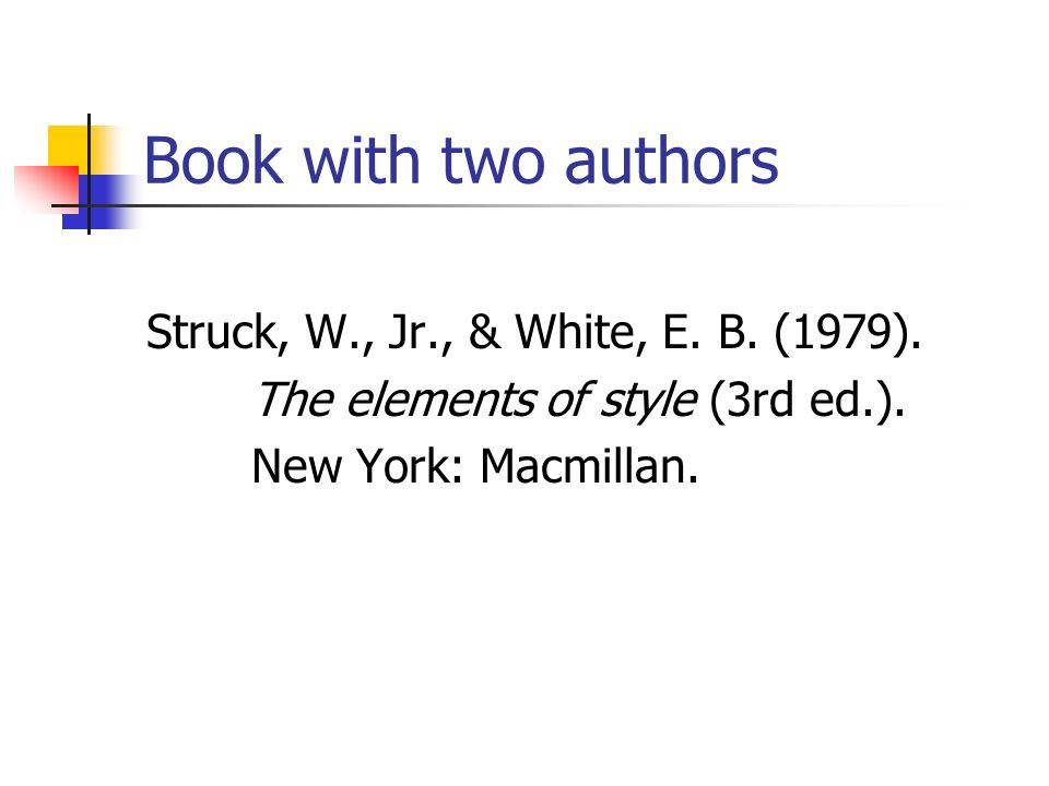 Book with two authors Struck, W., Jr., & White, E. B. (1979).