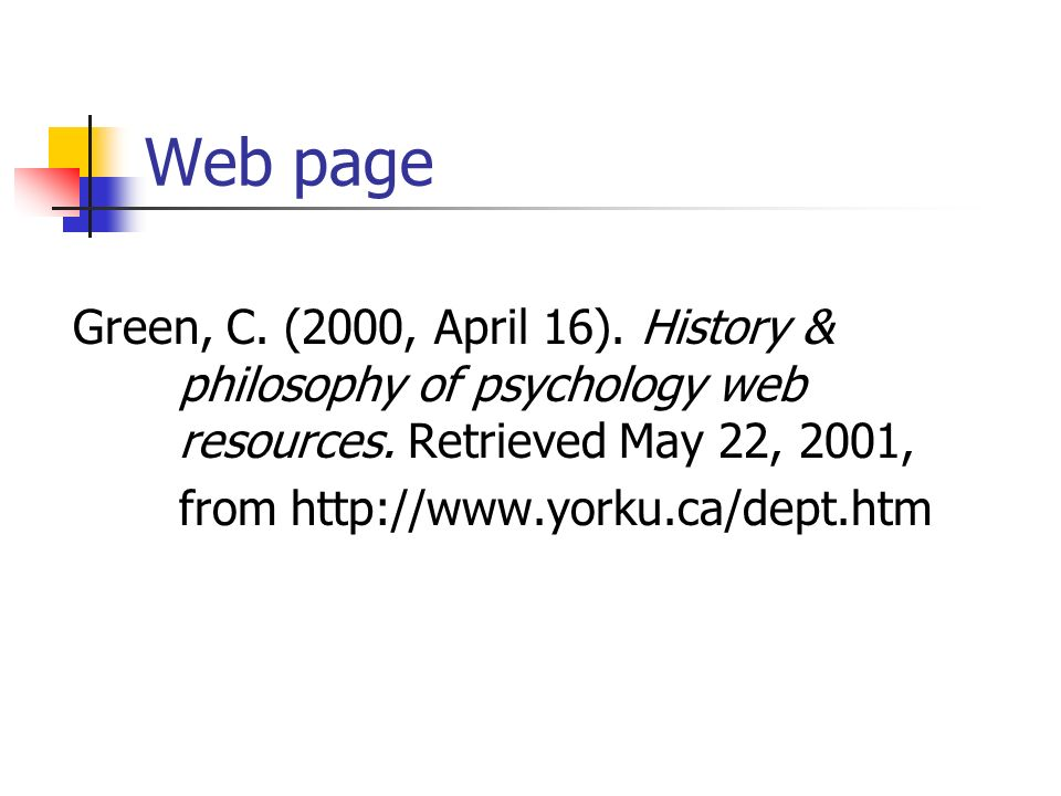 Web page Green, C. (2000, April 16). History & philosophy of psychology web resources. Retrieved May 22, 2001,