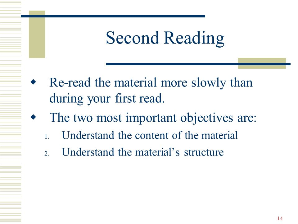 Second Reading Re-read the material more slowly than during your first read. The two most important objectives are: