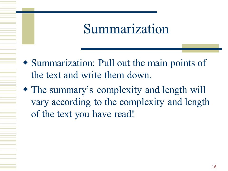 Summarization Summarization: Pull out the main points of the text and write them down.