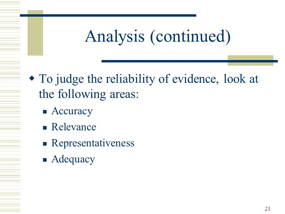 Analysis (continued) To judge the reliability of evidence, look at the following areas: Accuracy. Relevance.