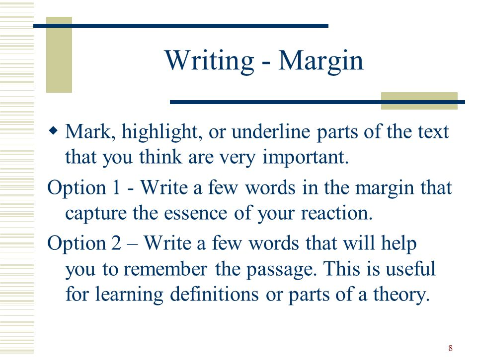 Writing - Margin Mark, highlight, or underline parts of the text that you think are very important.