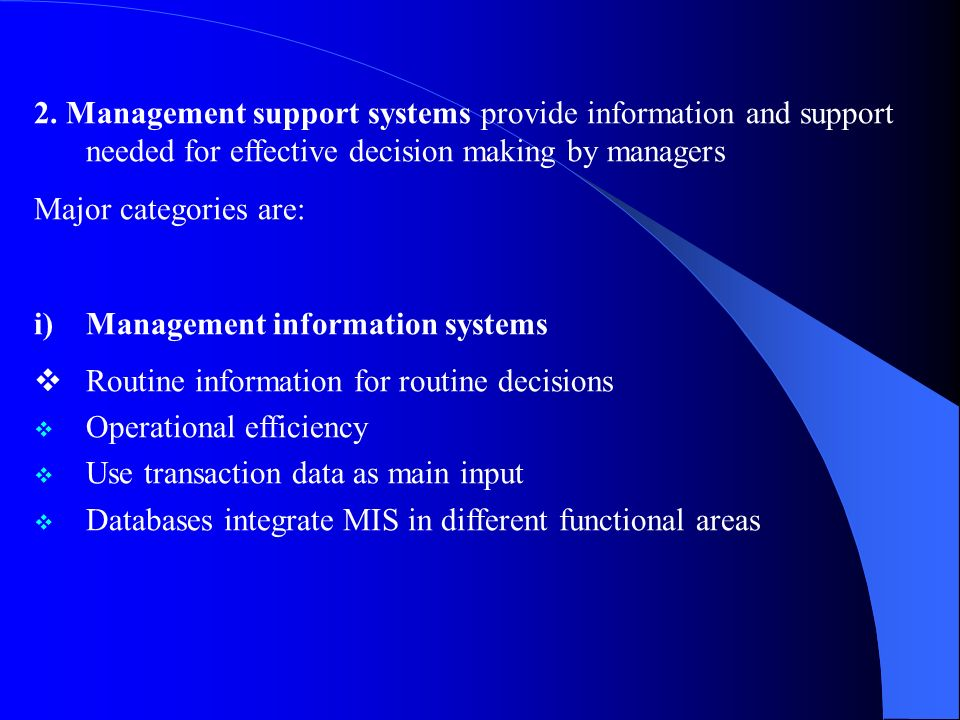2. Management support systems provide information and support needed for effective decision making by managers