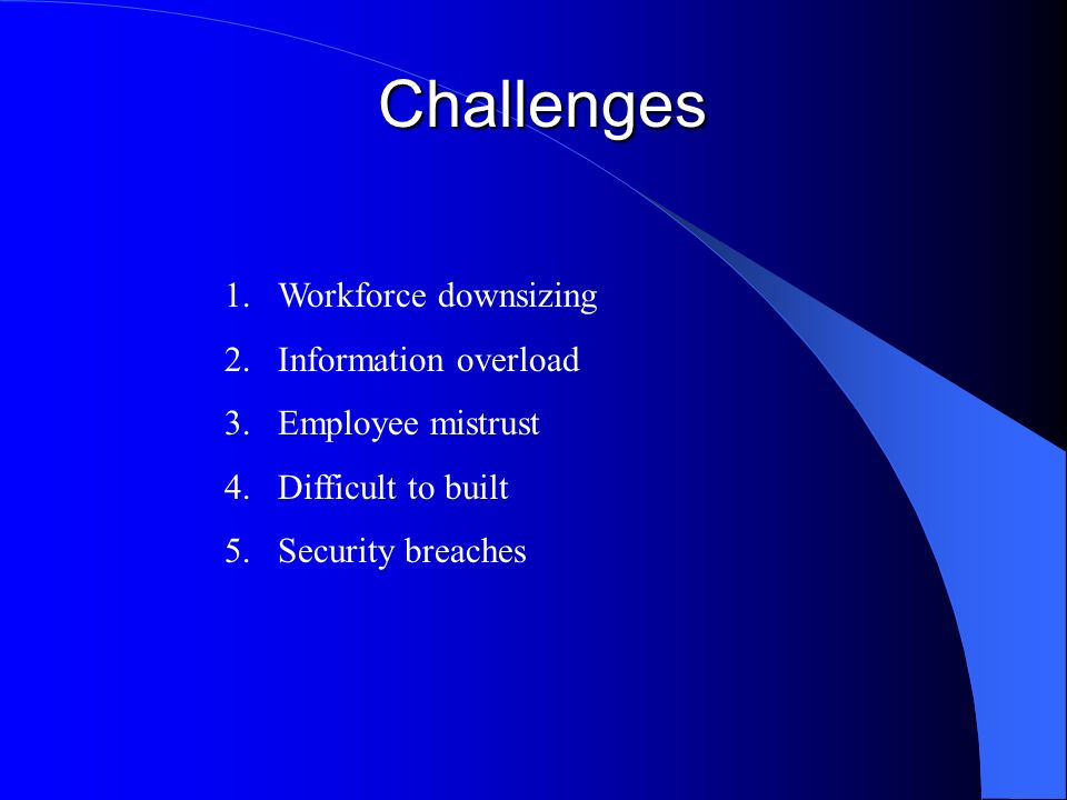 Challenges Workforce downsizing Information overload Employee mistrust