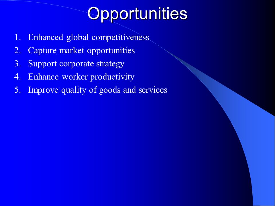 Opportunities Enhanced global competitiveness