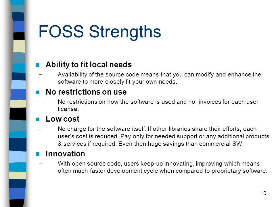 FOSS Strengths Ability to fit local needs No restrictions on use