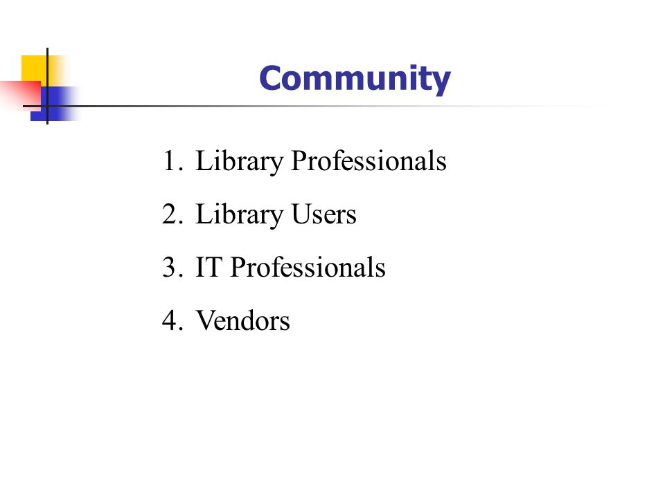 Community Library Professionals Library Users IT Professionals Vendors