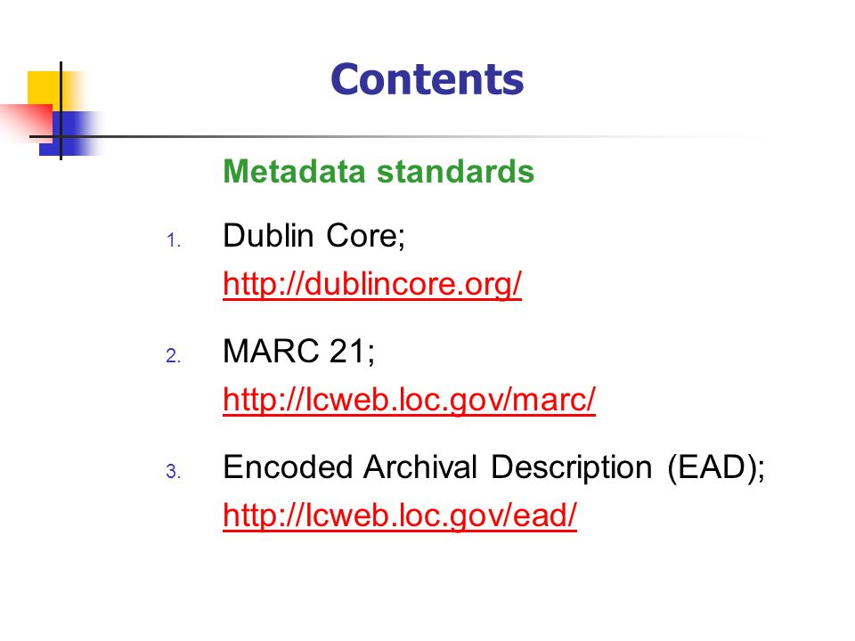 Contents Metadata standards Dublin Core; http://dublincore.org/