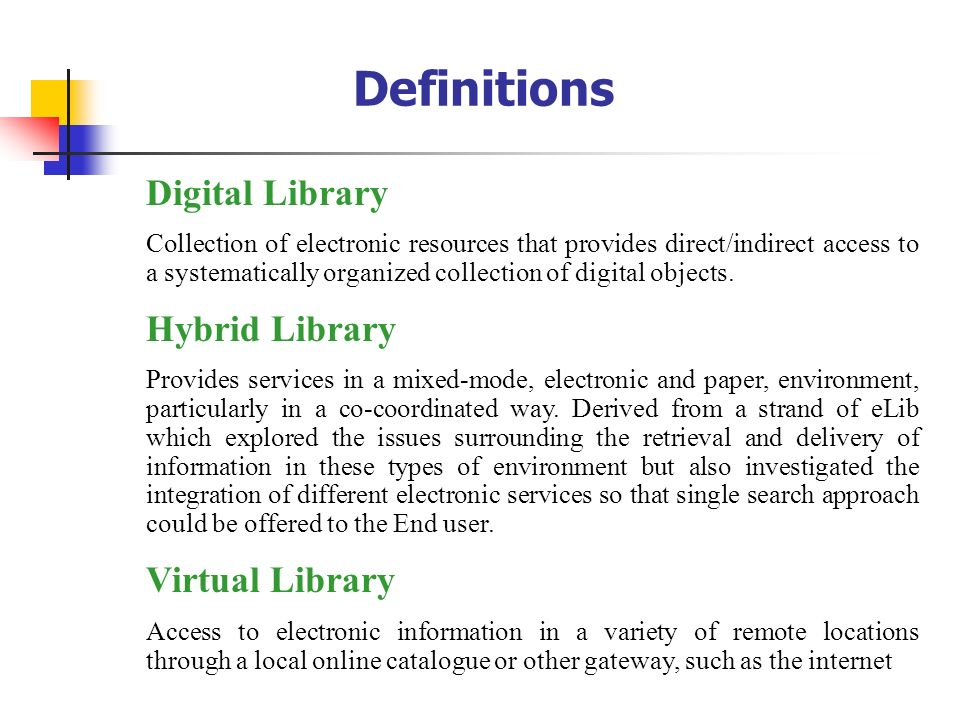 Definitions Digital Library Hybrid Library Virtual Library