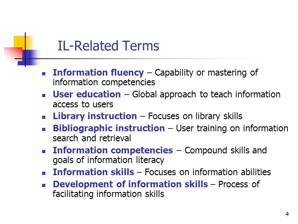 IL-Related Terms Information fluency – Capability or mastering of information competencies.