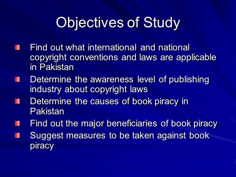 Objectives of Study Find out what international and national copyright conventions and laws are applicable in Pakistan.