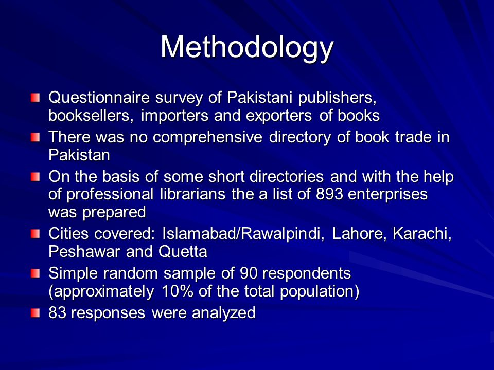 Methodology Questionnaire survey of Pakistani publishers, booksellers, importers and exporters of books.