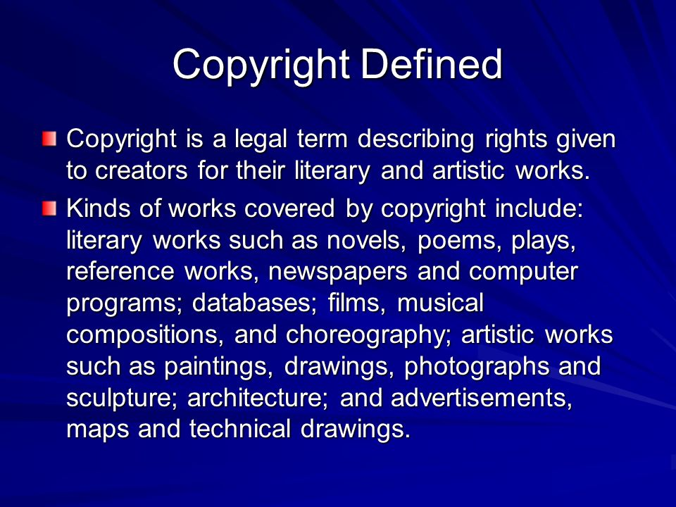 Copyright Defined Copyright is a legal term describing rights given to creators for their literary and artistic works.