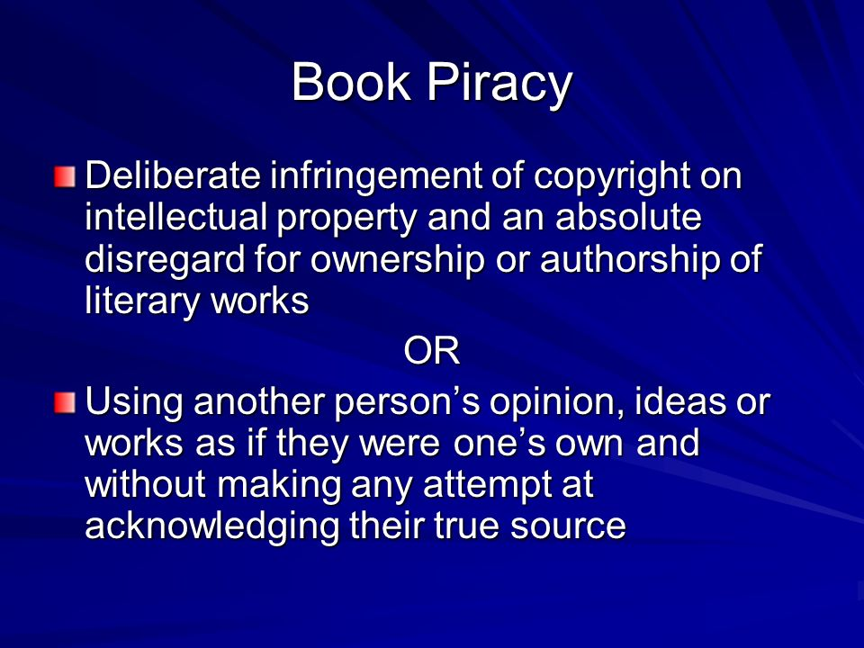 Book Piracy Deliberate infringement of copyright on intellectual property and an absolute disregard for ownership or authorship of literary works.
