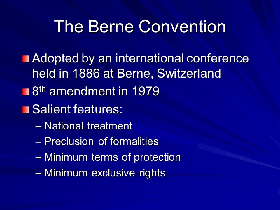 The Berne Convention Adopted by an international conference held in 1886 at Berne, Switzerland. 8th amendment in 1979.
