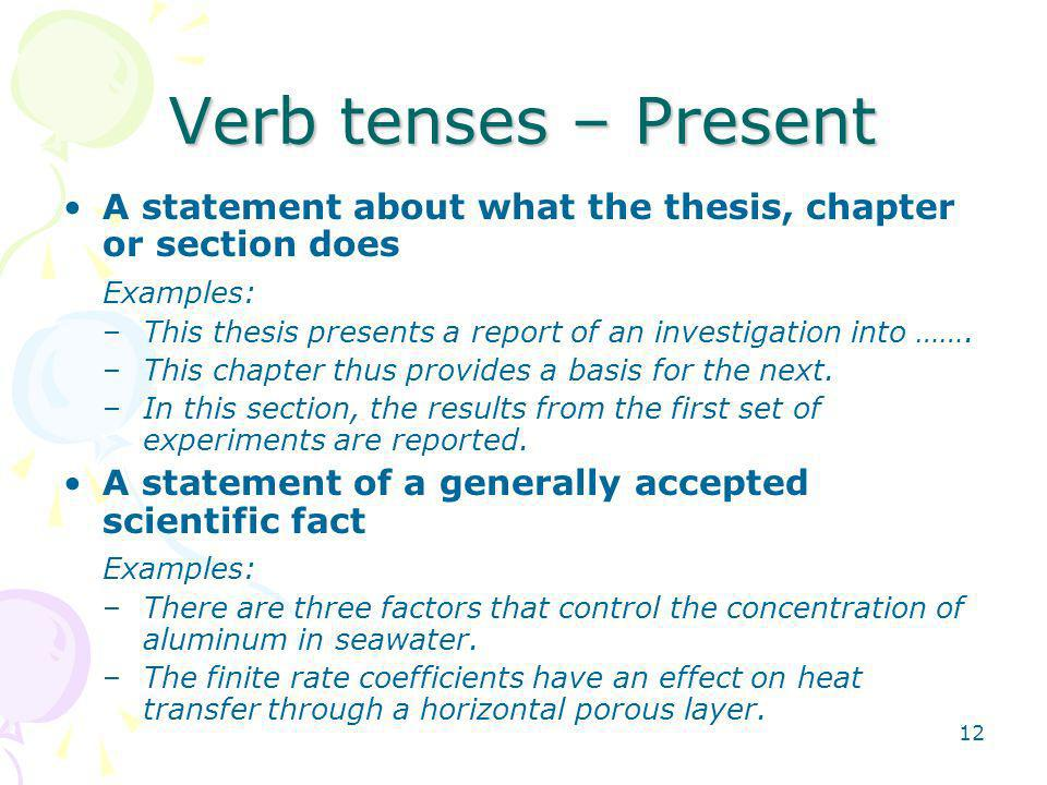 Verb tenses – Present A statement about what the thesis, chapter or section does. Examples: