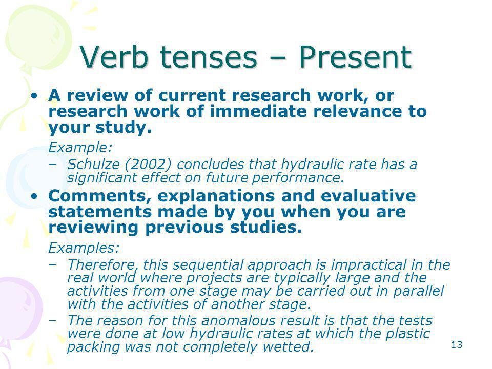 Verb tenses – Present A review of current research work, or research work of immediate relevance to your study.