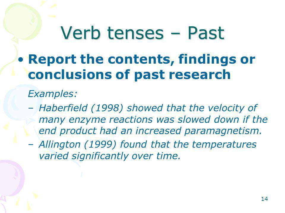 Verb tenses – Past Report the contents, findings or conclusions of past research. Examples: