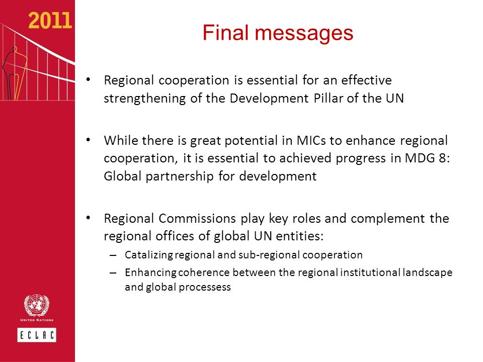 Final messages Regional cooperation is essential for an effective strengthening of the Development Pillar of the UN.