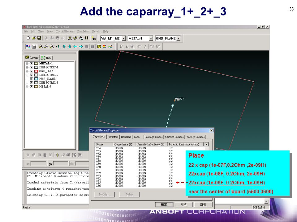 Add the caparray_1+_2+_3 Place 22 x cap (1e-07F,0.2Ohm ,2e-09H)