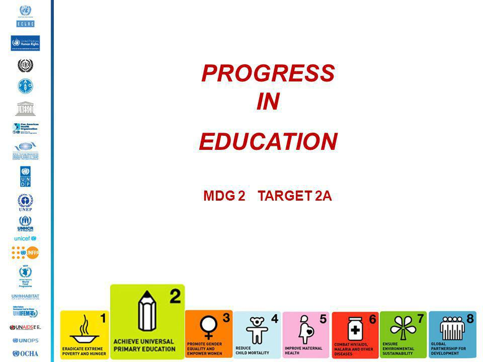 PROGRESS IN EDUCATION MDG 2 TARGET 2A