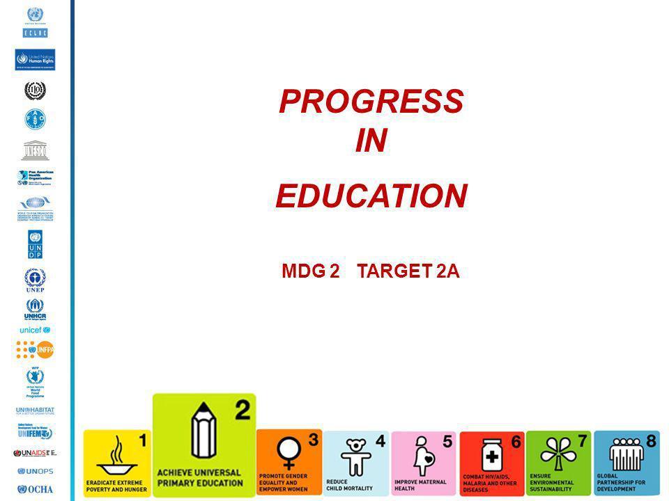 PROGRESS IN EDUCATION MDG 2 TARGET 2A